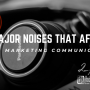 Business noises that affect marketing communication